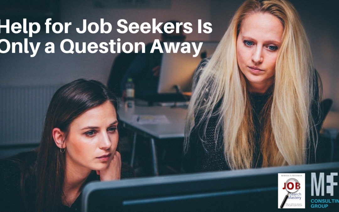Help for Job Seekers is Only a Question Away. Get help with your job search mastery from Marsha Friedman at consultmef.com